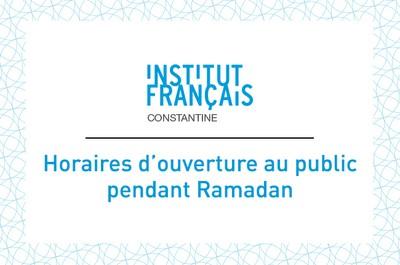 Horaires d'ouverture pendant Ramadan