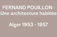 Fernand Pouillon : Une architecture habitée - Alger 1953 - 1957